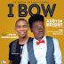 """Gospel Music: """"I BOW (Austin Bright"""" ft Felix God'sCrown)"""