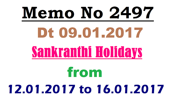 Memo No 2497 Dated 09.01.2017 Sankranthi Holidays from 12.01.2017 to 16.01.2017 instead of 11.01.2017 in Telangana for Schools School Education Dept of Telangana State has postponed Sankranthi Holidays for Govt and Private Schools memo-no-2497-sankranthi-holidays-from 12-01-2017/2017/01/memo-no-2497-dated-09012017-sankranthi-holidays-from-12-01-2017.html