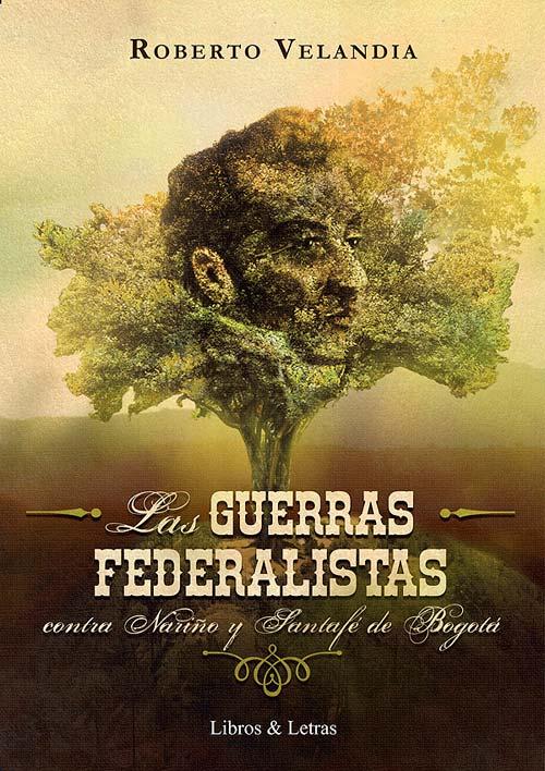 Las guerras federalistas contra Nariño y Santafé de Bogotá 1810-1814