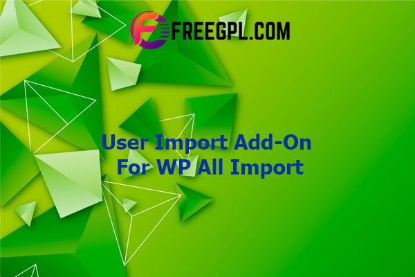 User Import Add-On For WP All Import Nulled Download Free