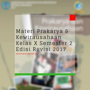 Materi Prakarya dan Kewirausahaan Kelas X Semester 2 Revisi 2017