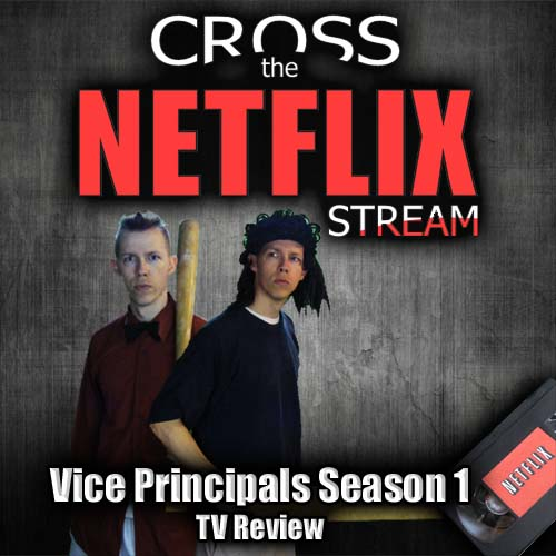 Vice Principals Season 1 Review - Cross The Netflix Stream (podcast)