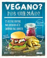 Vegano? Por que não? – 125 receitas criativas para arrebatar até o carnívoro mais convicto