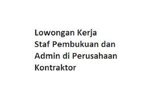 Lowongan Kerja Staf Pembukuan dan Admin di Perusahaan Kontraktor