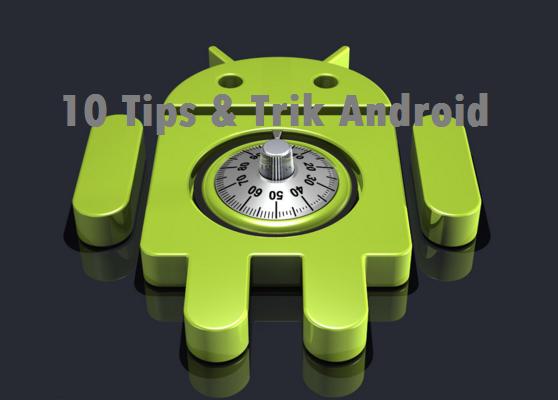 10 Tips & Trik Berguna di Android yang Anda Perlu Ketahui