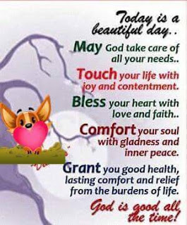 Today is a beautiful day. May God Almighty take care of all your needs