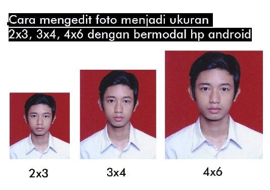 Cara Mengubah Ukuran Foto Menjadi 2x3 3x4 4x6 Di Hp Android Tanpa Ribet Nggatekno