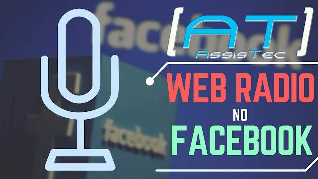 Web Rádio no Facebook grátis 2017 - Como transmitir [Assistec]