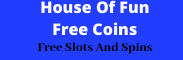 House Of Fun Free Coins 2021- House Of Fun Free Spins