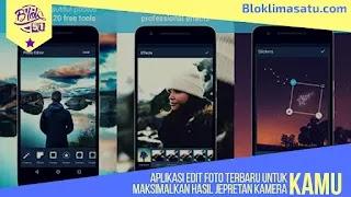 Aplikasi Edit Foto Terbaru Untuk Maksimalkan Hasil Jepretan Kamera Kamu