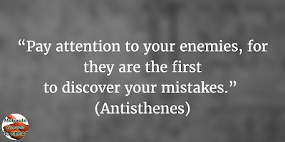 "38 Powerful Short Quotes And Positive Words About Life: ""Pay attention to your enemies, for they are the first to discover your mistakes."" – Antisthenes"