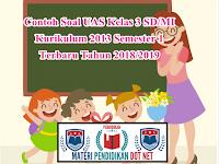 Contoh Soal UAS Kelas 3 SD/MI Kurikulum 2013 Semester 1 Terbaru Tahun 2018/2019
