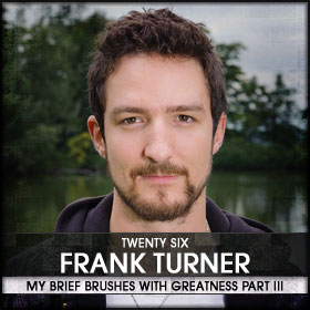 My Brief Brushes With Greatness Part III: 26. Frank Turner