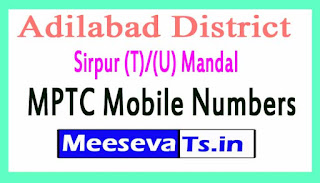 Sirpur (T)/(U) Mandal MPTC Mobile Numbers List Adilabad District in Telangana State