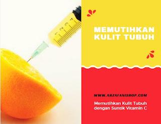Memutihkan Kulit Tubuh dengan Suntik Vitamin C