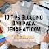 10 Tips Blogging Daripada Denaihati.com