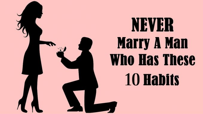 Do Not Marry A Man Who Has These 10 Habits