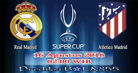 Prediksi Bola855 Real Madrid vs Atl. Madrid 16 Agustus 2018
