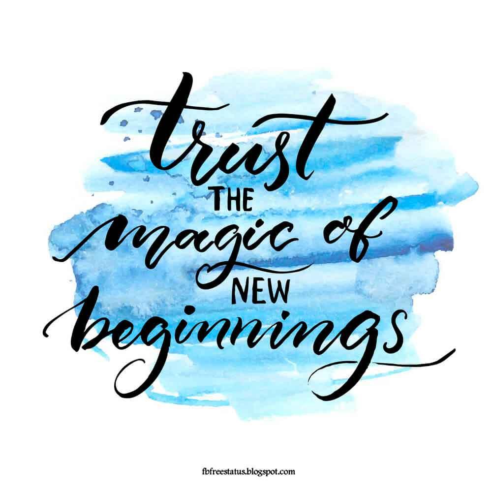 Trust the magic new beginning.
