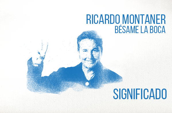 Bésame La Boca significado de la canción Ricardo Montaner.