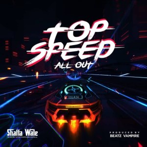Shatta Wale - Top Speed (All Out) (Prod. By Beatz Vampire)