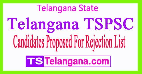 Telangana TSPSC List of Candidates Proposed For Rejection
