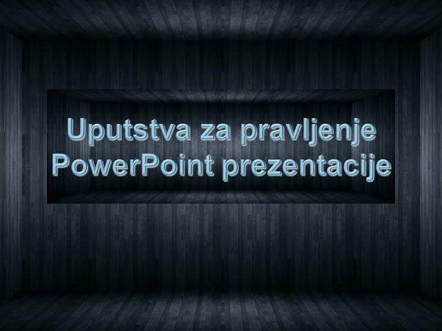 UPUTSTVO ZA PRAVLJENJE POWER POINT PREZENTACIJE
