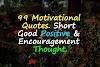 99 Motivational Quotes. Short Good Positive & Encouragement Thought.
