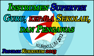 Program Kurikulum 2013 - Instrumen Supervisi Guru, kepala Sekolah, dan Pengawas