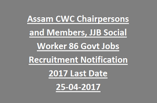 Assam CWC Chairpersons and Members, JJB Social Worker 86 Govt Jobs Recruitment Notification 2017 Last Date 25-04-2017