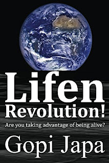 Lifen Revolution! - Are you taking advantage of being alive? Non-Fiction by Gopi Japa