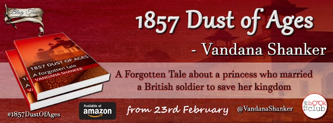 Blog Tour: 1857 DUST OF AGES by Vandana Shanker