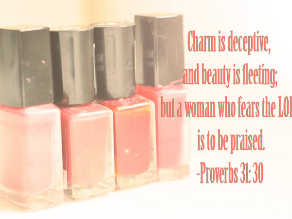 Scripture & A Snapshot: Proverbs 31:30 (and more!!)