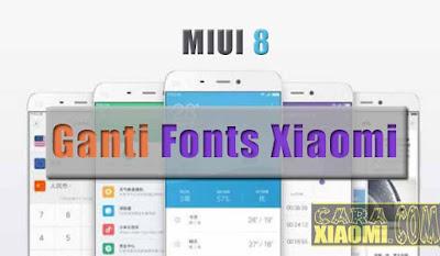 Cara Termudah Ganti Font di Semua Xiaomi MIUI 8 Tanpa Root