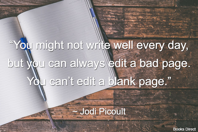 """You might not write well every day,  but you can always edit a bad page.  You can't edit a blank page.""  ~ Jodi Picoult"