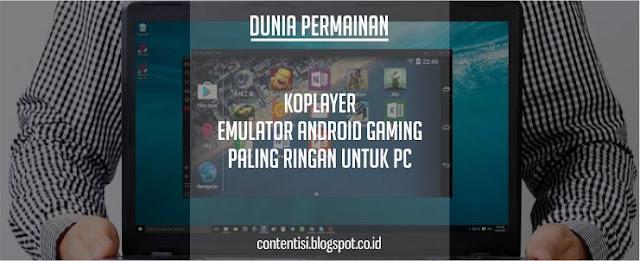 KOPLAYER: Emulator Android Gaming Paling Ringan Untuk PC