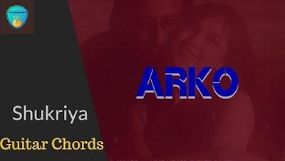 SHUKRIYA Guitar Chords ACCURATE | ARKO