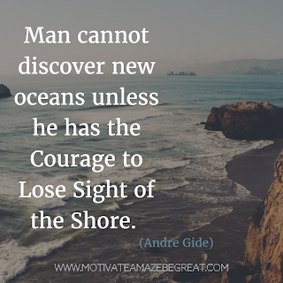 "Featured image of the article ""37 Inspirational Quotes About Life"": 21. ""Man cannot discover new oceans unless he has the courage to lose sight of the shore."" - Andre Gid"
