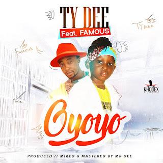 Hot Music:TY DEE Ft Famous – Oyoyo