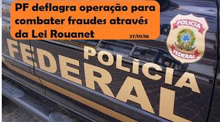 PF deflagra operação para combater fraudes através da Lei Rouanet