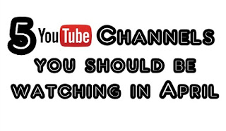 5 YouTube Channels You Should Be Watching In April