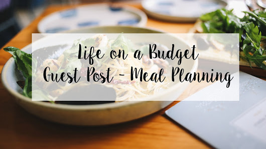 LIFE ON A BUDGET - GUEST POST - MEAL PLANNING