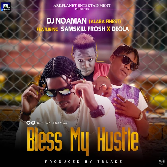 Fresh  Mp3 : DJ Noaman - Bless My Hustle feat.  Samskill Frosh  X Deola