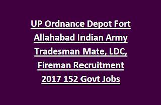 UP Ordnance Depot Fort Allahabad Indian Army Tradesman Mate, LDC, Fireman Recruitment 2017 152 Govt Jobs