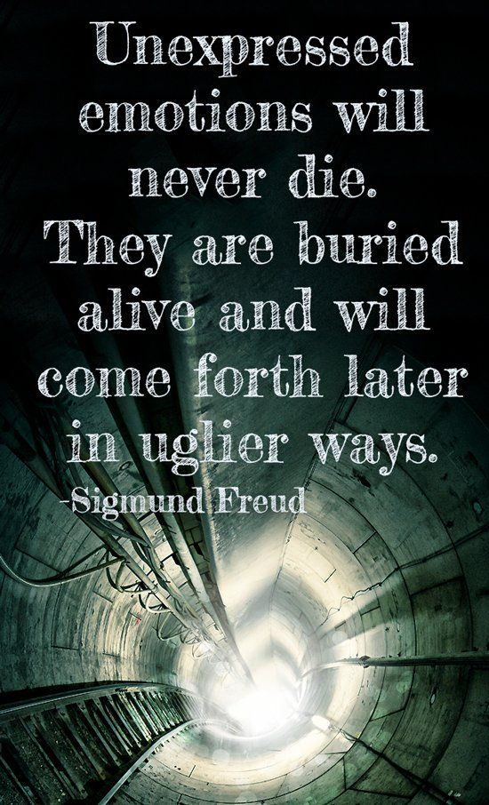 Unexpressed emotions will never die. They are buried alive and will come forth later in uglier ways. ~ Sigmund Freud  | #quotes #thoughts #emotions #relatable