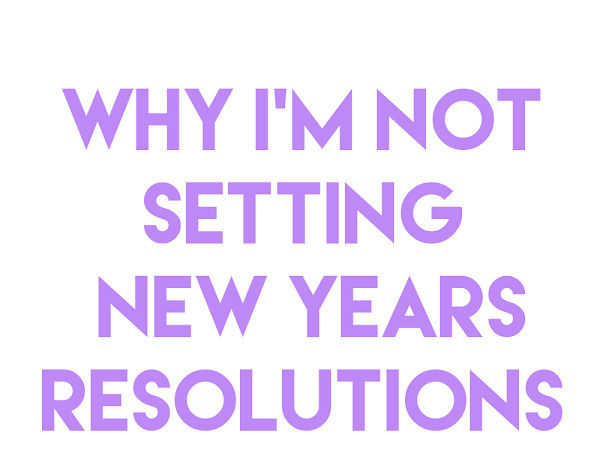 Why I give up with New Years Resolutions | Lifestyle