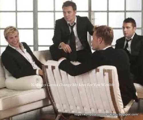 Nothings Gonna Change My Love For You Westlife