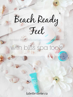 Beach Bliss | How To Get Beach Ready Toes With Bliss | Achilles Heel Spa Powered Heel Smoother Review | labellesirene.ca