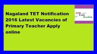 Nagaland TET Notification 2016 Latest Vacancies of Primary Teacher Apply online