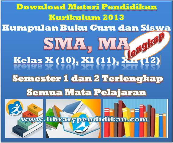 Download Materi Pendidikan K 13, Kumpulan Buku Guru dan Siswa SMA, MA Kelas X (10), XI (11), XII (12) Semester 1 dan 2 Terlengkap Semua Mata Pelajaran, http://www.librarypendidikan.com